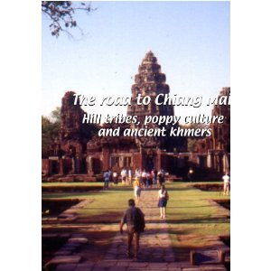 The Road to Chiang Mai: Hill Tribes, Poppy Culture and Ancient Khmers - Travel Video.