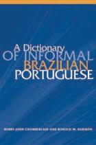 A Dictionary Of Informal Brazilian Portuguese.