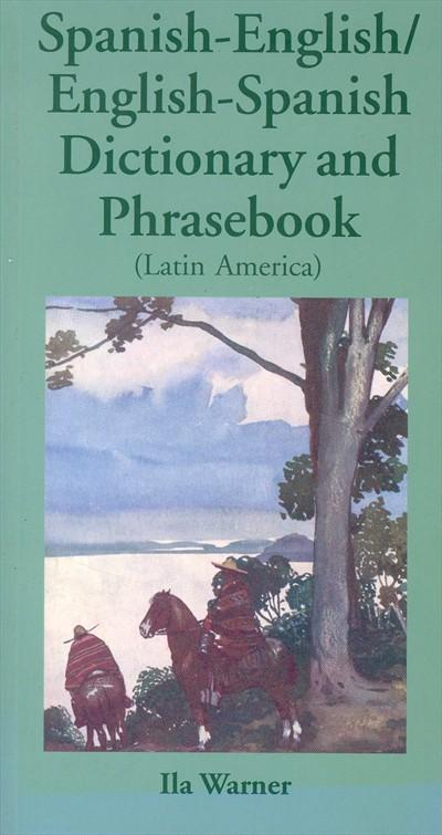 Spanish-English, English-Spanish, Dictionary and Phrasebook.