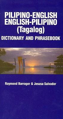 Tagalog (Pilipino)-English, English-Tagalog, Dictionary and Phrasebook.